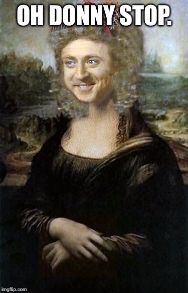 Monalisa | OH DONNY STOP. | image tagged in monalisa | made w/ Imgflip meme maker