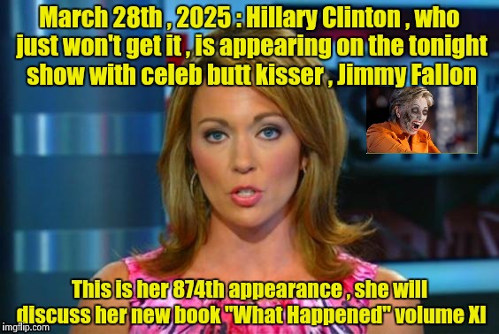 The Ghost of TV yet to come | March 28th , 2025 : Hillary Clinton , who just won't get it , is appearing on the tonight show with celeb butt kisser , Jimmy Fallon This is | image tagged in real news network,hillary clinton,zombie,go away,bitch please | made w/ Imgflip meme maker