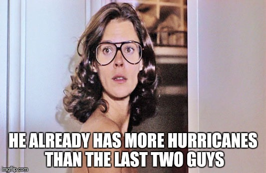 Jobeth Williams | HE ALREADY HAS MORE HURRICANES THAN THE LAST TWO GUYS | image tagged in jobeth williams | made w/ Imgflip meme maker