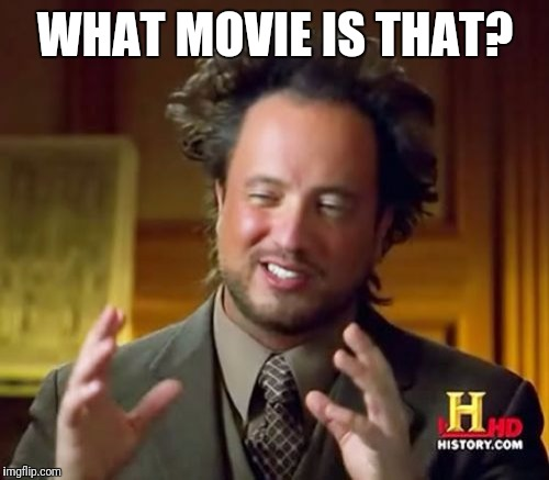 Ancient Aliens Meme | WHAT MOVIE IS THAT? | image tagged in memes,ancient aliens | made w/ Imgflip meme maker