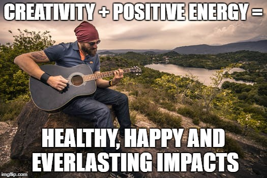 Everlasting Impacts | CREATIVITY + POSITIVE ENERGY = HEALTHY, HAPPY AND EVERLASTING IMPACTS | image tagged in healthy,happy,creativity,positive,positive thinking,nature | made w/ Imgflip meme maker