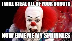 Sprinkles | I WILL STEAL ALL OF YOUR DONUTS NOW GIVE ME MY SPRINKLES | image tagged in sprinkles,memes,funny | made w/ Imgflip meme maker