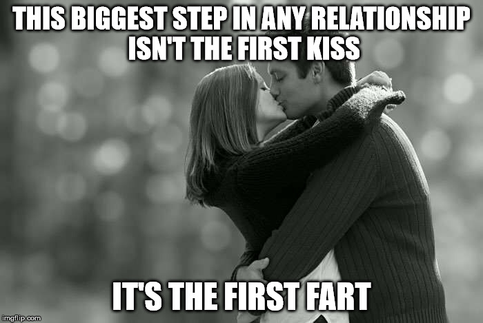THIS BIGGEST STEP IN ANY RELATIONSHIP ISN'T THE FIRST KISS IT'S THE FIRST FART | image tagged in couple kissing | made w/ Imgflip meme maker