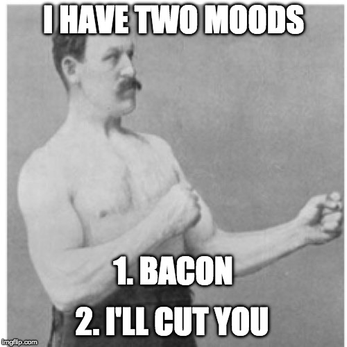 try me | I HAVE TWO MOODS 1. BACON 2. I'LL CUT YOU | image tagged in memes,overly manly man,cut you,iwanttobebacon,iwanttobebaconcom | made w/ Imgflip meme maker