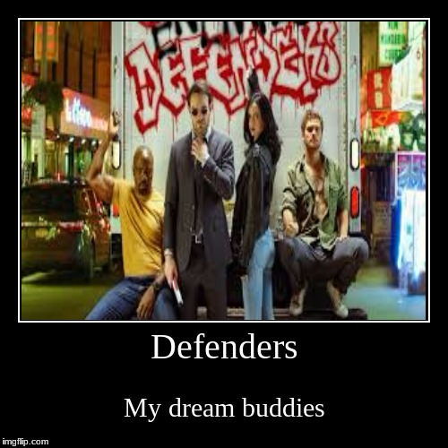 #fictionalfamilygoals4 | Defenders | My dream buddies | image tagged in funny,demotivationals,marvel,defenders,netflix | made w/ Imgflip demotivational maker