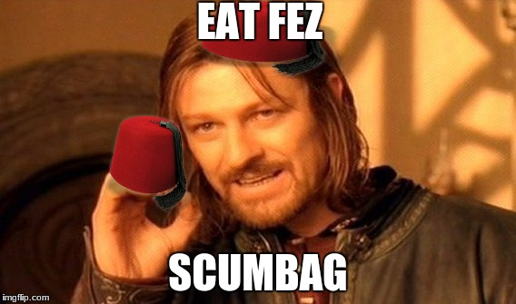 One Does Not Simply Meme | EAT FEZ SCUMBAG | image tagged in memes,one does not simply | made w/ Imgflip meme maker