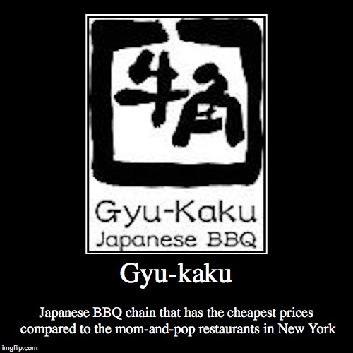 Gyu-Kaku | Gyu-kaku | Japanese BBQ chain that has the cheapest prices compared to the mom-and-pop restaurants in New York | image tagged in demotivationals,gyu-kaku | made w/ Imgflip demotivational maker