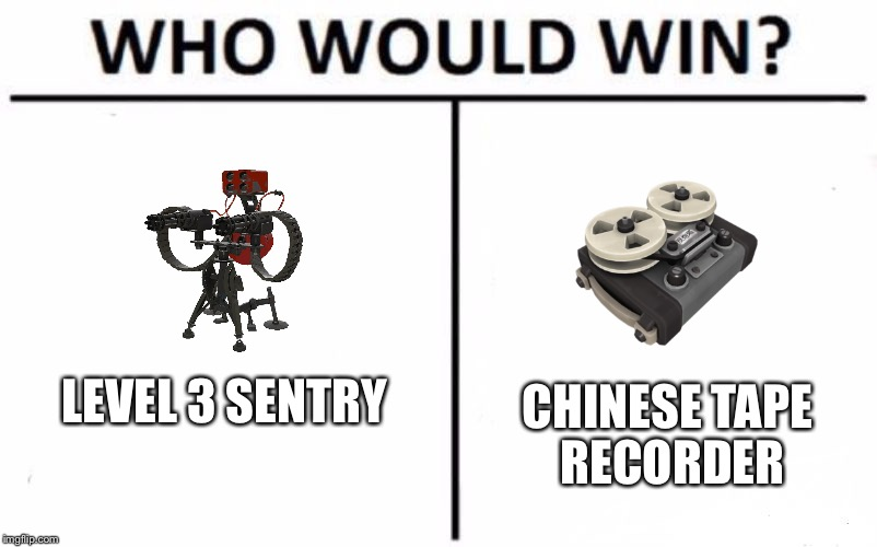 Who Would Win? Meme | LEVEL 3 SENTRY CHINESE TAPE RECORDER | image tagged in who would win | made w/ Imgflip meme maker