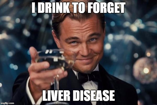 Leonardo Dicaprio Cheers |  I DRINK TO FORGET; LIVER DISEASE | image tagged in memes,leonardo dicaprio cheers | made w/ Imgflip meme maker