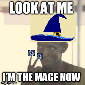 Look At Me Meme | LOOK AT ME I'M THE MAGE NOW | image tagged in memes,look at me | made w/ Imgflip meme maker
