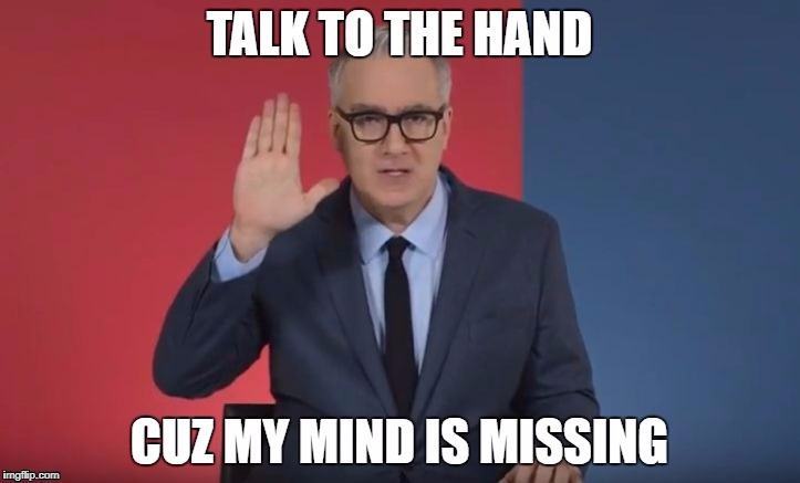 We know, Keith, we know | image tagged in keith olbermann,keith olbermann resist peace,liberal,stupid liberals,douchebag | made w/ Imgflip meme maker