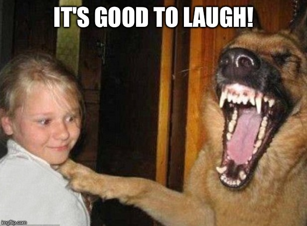 IT'S GOOD TO LAUGH! | made w/ Imgflip meme maker
