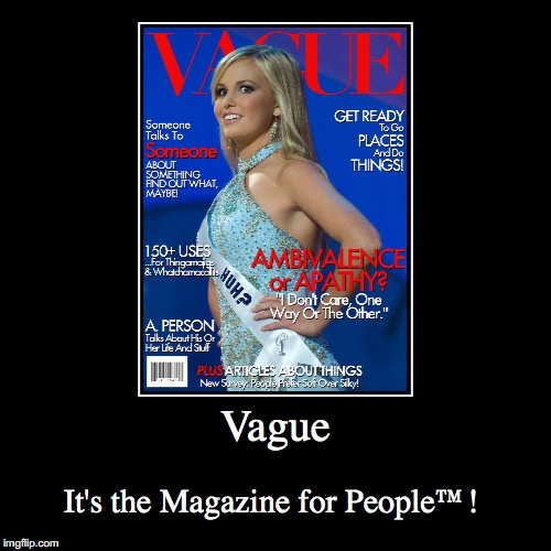 Vague | Vague | It's the Magazine for People™! | image tagged in funny,demotivationals,vague | made w/ Imgflip demotivational maker