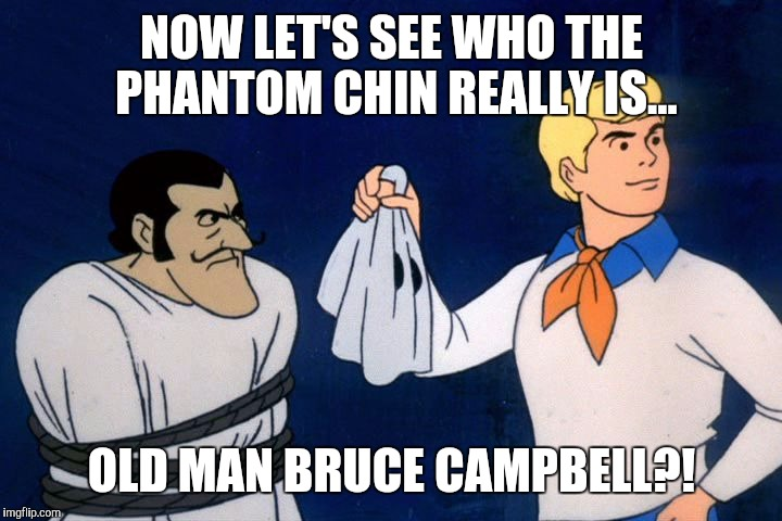 Making haunted amusement parks, the Bruce Campbell way | NOW LET'S SEE WHO THE PHANTOM CHIN REALLY IS... OLD MAN BRUCE CAMPBELL?! | image tagged in scooby doo meddling kids,memes | made w/ Imgflip meme maker