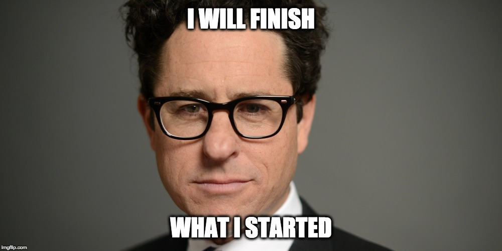 JJ Abrams on directing Star Wars Episode IX | I WILL FINISH WHAT I STARTED | image tagged in star wars,episode ix,episode 9,star wars 9,jj abrams,star wars memes | made w/ Imgflip meme maker