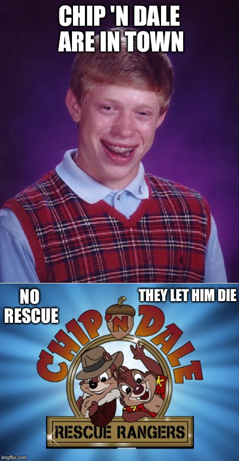 CHIP 'N DALE ARE IN TOWN THEY LET HIM DIE NO RESCUE | made w/ Imgflip meme maker