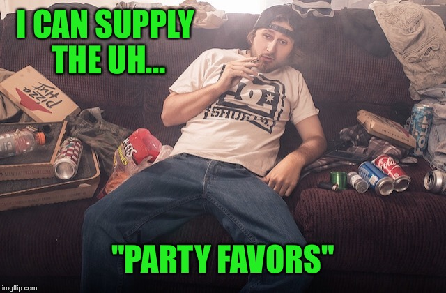 "Stoner on couch | I CAN SUPPLY THE UH... ""PARTY FAVORS"" 