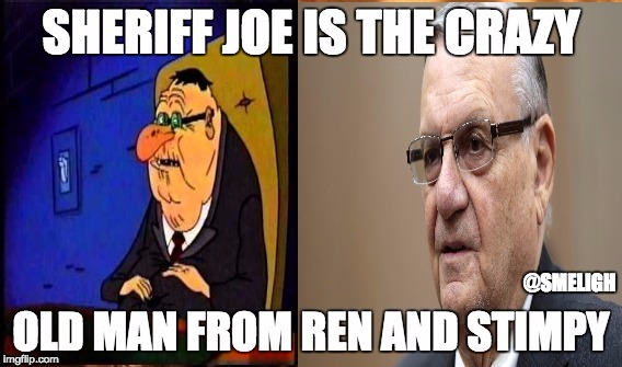 Sheriff Joe is old man from ren and stimpy | @SMELIGH | image tagged in ren and stimpy | made w/ Imgflip meme maker