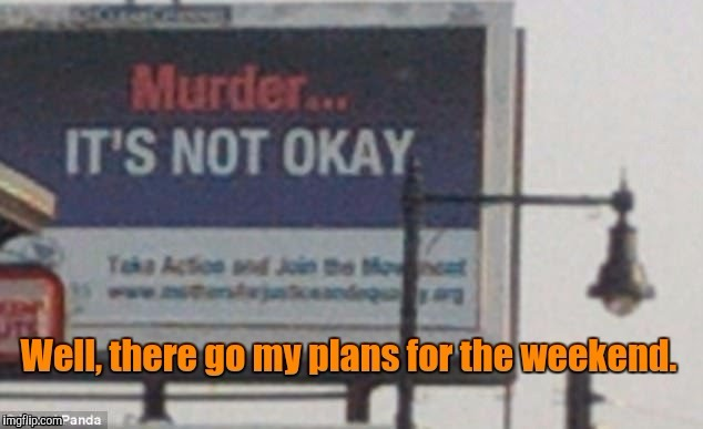 Thanks for the reminder.  | image tagged in funny sign,murder,wrong | made w/ Imgflip meme maker