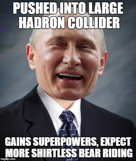 PUSHED INTO LARGE HADRON COLLIDER GAINS SUPERPOWERS, EXPECT MORE SHIRTLESS BEAR RIDING | made w/ Imgflip meme maker