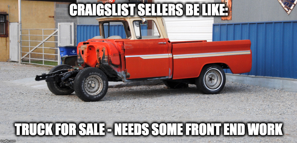 Truth in Advertising | CRAIGSLIST SELLERS BE LIKE: TRUCK FOR SALE - NEEDS SOME FRONT END WORK | image tagged in craigslist,truck,sales,internet,advertising | made w/ Imgflip meme maker