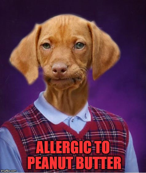 ALLERGIC TO PEANUT BUTTER | made w/ Imgflip meme maker