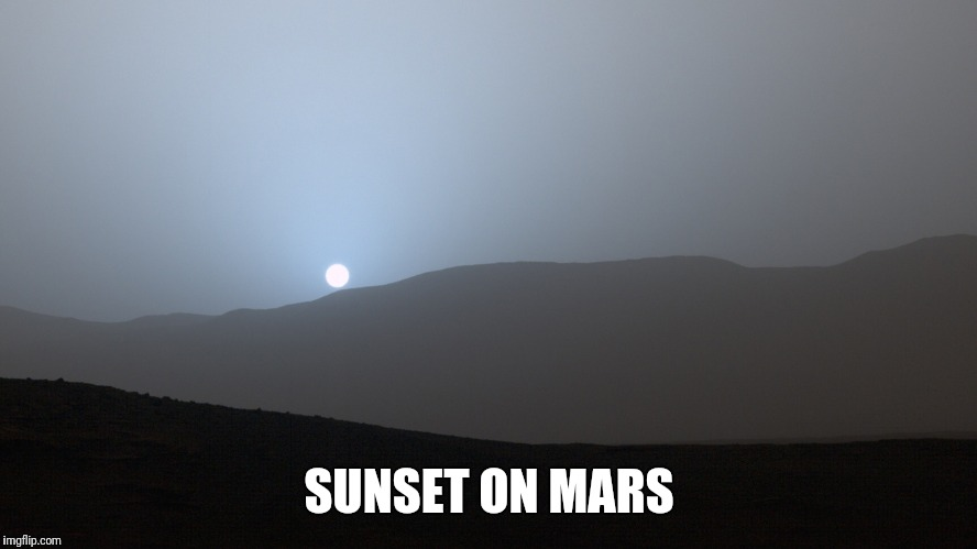 SUNSET ON MARS | image tagged in sunset,mars | made w/ Imgflip meme maker
