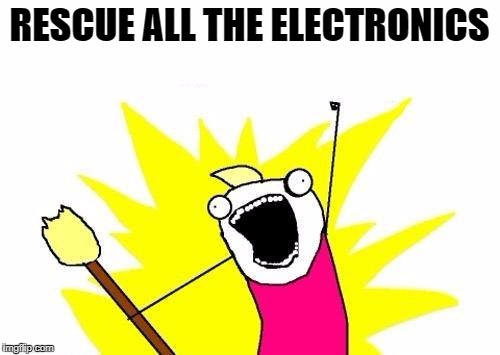 X All The Y Meme | RESCUE ALL THE ELECTRONICS | image tagged in memes,x all the y | made w/ Imgflip meme maker