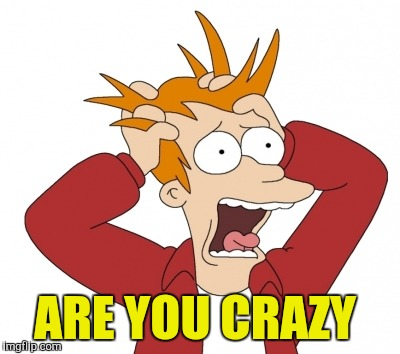 ARE YOU CRAZY | made w/ Imgflip meme maker