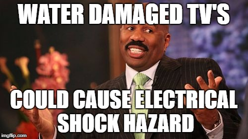 Steve Harvey Meme | WATER DAMAGED TV'S COULD CAUSE ELECTRICAL SHOCK HAZARD | image tagged in memes,steve harvey | made w/ Imgflip meme maker