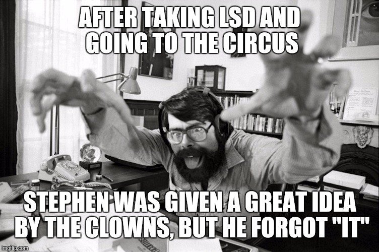 "I forgot it! | AFTER TAKING LSD AND GOING TO THE CIRCUS STEPHEN WAS GIVEN A GREAT IDEA BY THE CLOWNS, BUT HE FORGOT ""IT"" 