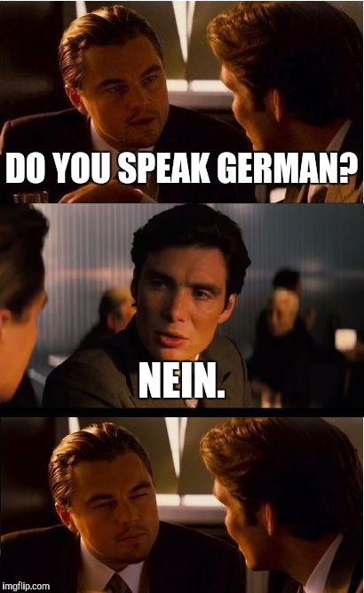 Sombody call Philosoraptor! | DO YOU SPEAK GERMAN? NEIN. | image tagged in memes,inception | made w/ Imgflip meme maker
