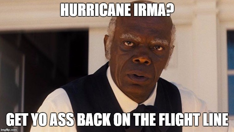 HURRICANE IRMA? GET YO ASS BACK ON THE FLIGHT LINE | image tagged in samuel jackson | made w/ Imgflip meme maker