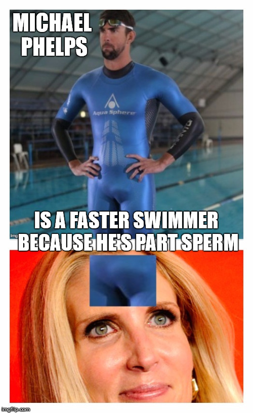 Michael Phelps' Secret  | MICHAEL PHELPS IS A FASTER SWIMMER BECAUSE HE'S PART SPERM | image tagged in ann coulter michael phelps dick face,memes,michael phelps,nsfw,swim,joke | made w/ Imgflip meme maker