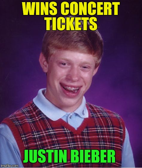 Bad Luck Brian Meme | WINS CONCERT TICKETS JUSTIN BIEBER | image tagged in memes,bad luck brian | made w/ Imgflip meme maker