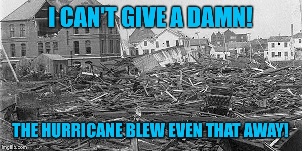 I CAN'T GIVE A DAMN! THE HURRICANE BLEW EVEN THAT AWAY! | made w/ Imgflip meme maker