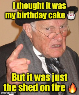 Back In My Day Meme | I thought it was my birthday cake  | image tagged in memes,back in my day | made w/ Imgflip meme maker