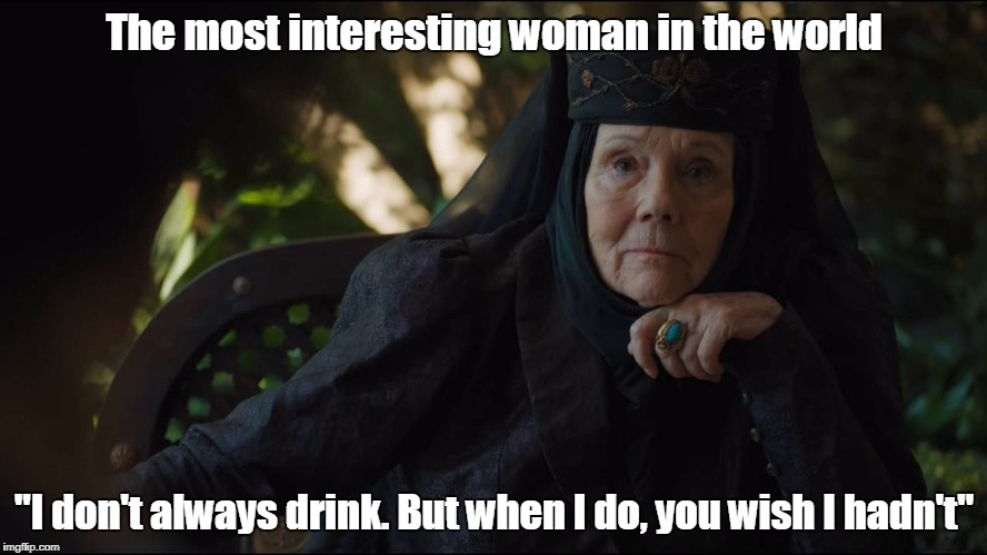 The most interesting woman in the world ''I don't always drink. But when I do, you wish I hadn't'' | image tagged in lady tyrell,the most interesting woman in the world | made w/ Imgflip meme maker