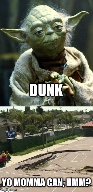 Yo(da) Momma Joke | DUNK YO MOMMA CAN, HMM? | image tagged in yoda,yo mama so fat,yo momma so fat,yo momma,basketball | made w/ Imgflip meme maker