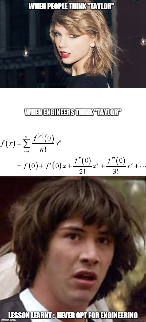 "Never opt for engineering  | WHEN PEOPLE THINK ""TAYLOR"" LESSON LEARNT :  NEVER OPT FOR ENGINEERING WHEN ENGINEERS THINK ""TAYLOR"" 