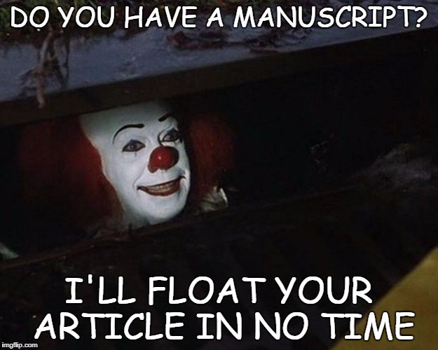 Pennywise | DO YOU HAVE A MANUSCRIPT? I'LL FLOAT YOUR ARTICLE IN NO TIME | image tagged in pennywise,predatory journal,predatory publishing,predatory journals,predatory pubisher,open access | made w/ Imgflip meme maker