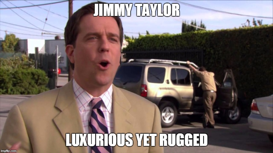 Andy Bernard Bud Foster Jimmy Taylor | JIMMY TAYLOR LUXURIOUS YET RUGGED | image tagged in football,virginia,tech | made w/ Imgflip meme maker