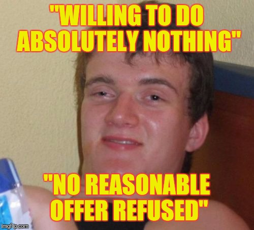 "Job Hunting | ""WILLING TO DO ABSOLUTELY NOTHING"" ""NO REASONABLE OFFER REFUSED"" 