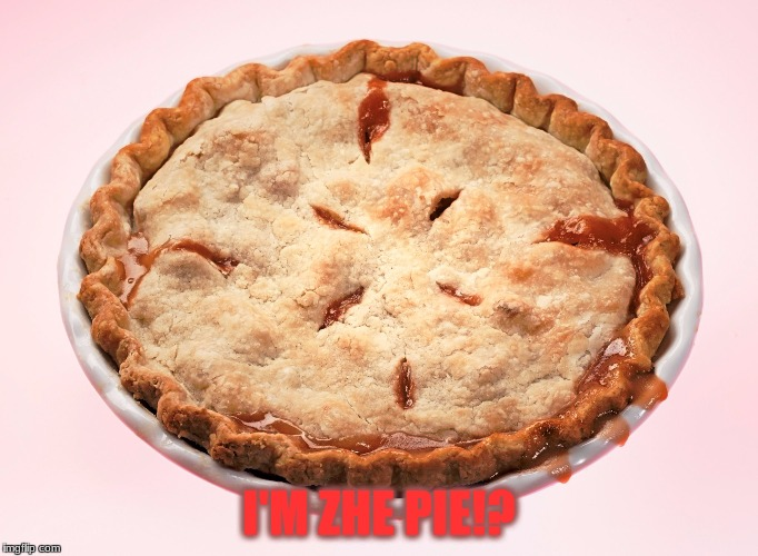 I'M ZHE PIE!? | made w/ Imgflip meme maker