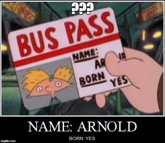 buss pass | ??? | image tagged in born,name | made w/ Imgflip meme maker