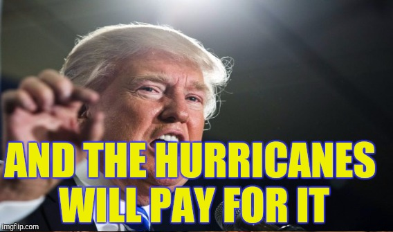 AND THE HURRICANES WILL PAY FOR IT | made w/ Imgflip meme maker