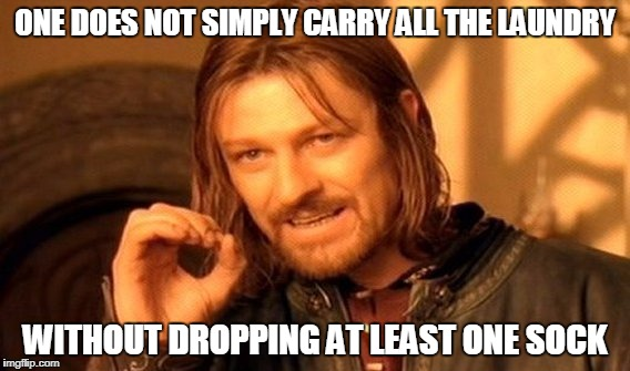 One Does Not Simply Meme | ONE DOES NOT SIMPLY CARRY ALL THE LAUNDRY WITHOUT DROPPING AT LEAST ONE SOCK | image tagged in memes,one does not simply | made w/ Imgflip meme maker