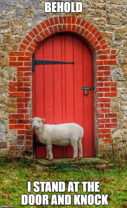 Lamb at the door | BEHOLD I STAND AT THE DOOR AND KNOCK | image tagged in door,knock,revelation 320,stand,hear my voice,sup | made w/ Imgflip meme maker