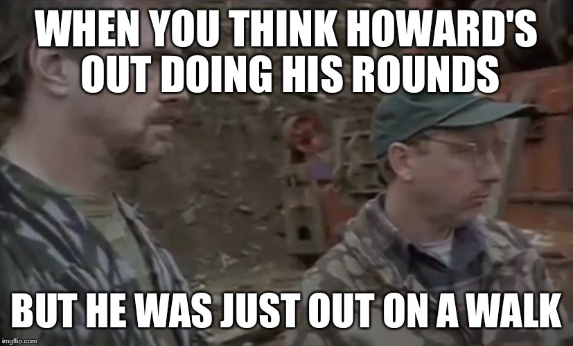 Out on a walk | WHEN YOU THINK HOWARD'S OUT DOING HIS ROUNDS BUT HE WAS JUST OUT ON A WALK | image tagged in howard hall,bigfoot,sasqautch,funny,howard,hall | made w/ Imgflip meme maker