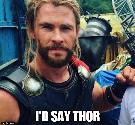 I'D SAY THOR | made w/ Imgflip meme maker